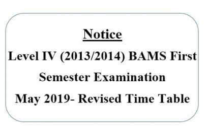 Level IV (2013/2014) BAMS First Semester Examination May 2019- Revised Time Table