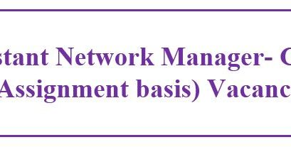 Assistant Network Manager- Grade II (Assignment basis)-Extended