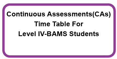Continuous Assessments(CAs) Time Table For Level IV-BAMS Students(Academic Year 2013/2014)-Semester II