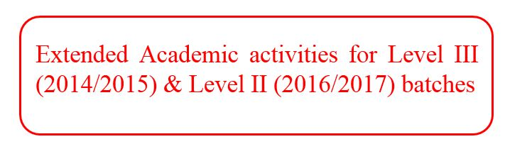 Academic activities extended for Level III(2014/2015)  & Level II (2016/2017) batches