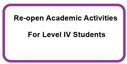 Re-open Academic Activities for Level IV Students