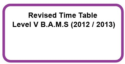 B.A.M.S Level V (2012/2013) First Semester Examination-July 2019- Revised Time Table