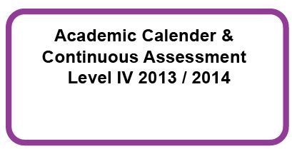 Revised Academic Calendar & Continuous Assessments Level IV (2013/2014)