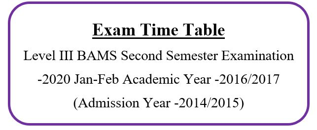 Exam Time Table Level III BAMS Second Semester Examination -2020 Jan-Feb Academic Year -2016/2017 (Admission Year -2014/2015)