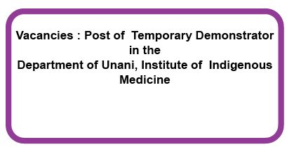 Vacancies : Post of  Temporary Demonstrator in the Department of Unani, Institute of  Indigenous Medicine