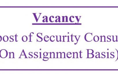 Vacancy: The post of Security Consultant (On Assignment Basis)