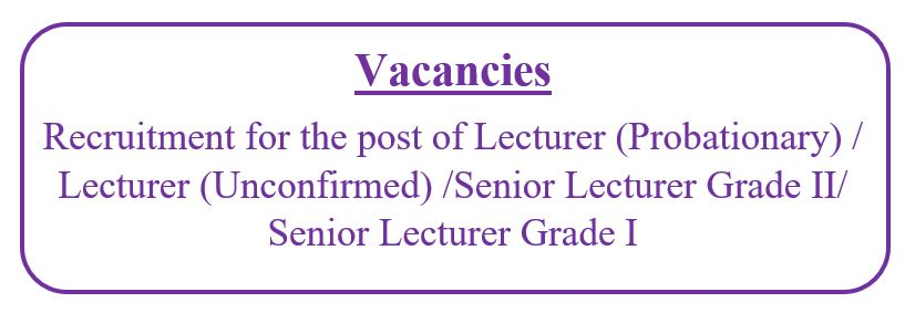 Vacancies: Recruitment for the post of Lecturer (Probationary) / Lecturer (Unconfirmed) /Senior Lecturer Grade II/ Senior Lecturer Grade I