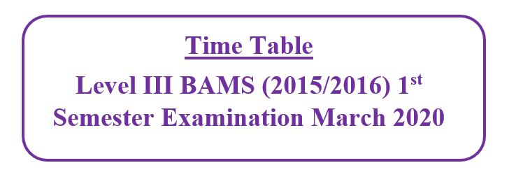 Time Table: Level III BAMS (2015/2016) 1st Semester Examination March 2020
