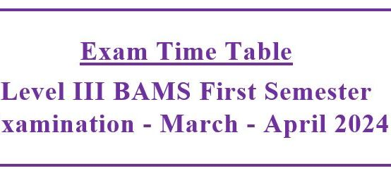 Exam Time Table:Level III BAMS First Semester Examination – March – April 2024