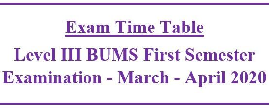 EXAM TIME TABLE : Level III BUMS First Semester Examination – March – April 2020