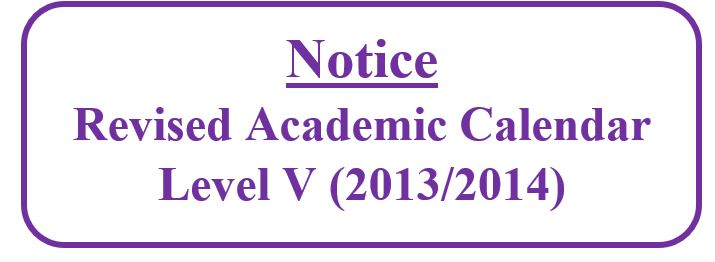 Revised Academic Calendar Level V (2013/2014)