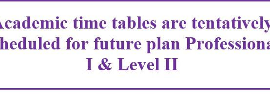Academic time tables are tentatively scheduled for future plan Professional I & Level II
