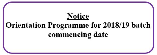 Notice: Orientation Programme for 2018/19 batch commencing date