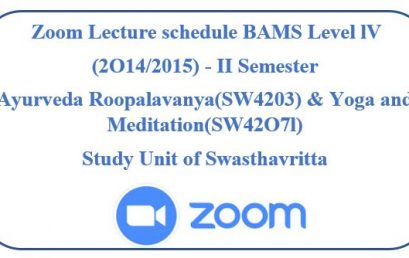 Zoom Lecture schedule BAMS Level lV (2O14/2015) – II Semester Ayurveda Roopalavanya(SW4203) & Yoga and Meditation(SW42O7l)  Study Unit of Swasthavritta