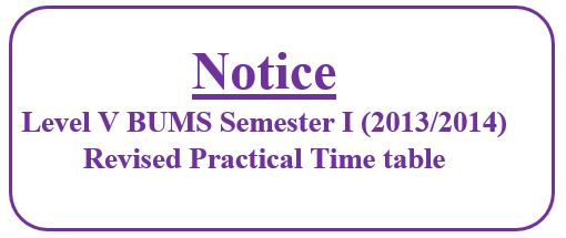 Notice: Level V BUMS Semester I (2013/2014) Revised Practical Time table