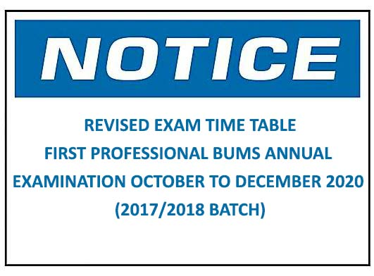 REVISED EXAM TIME TABLE:FIRST PROFESSIONAL BUMS ANNUAL EXAMINATION OCTOBER TO DECEMBER 2020 (2017/2018 BATCH)