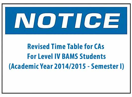 Revised Time Table for CAs : For Level IV BAMS Students (Academic Year 2014/2015 – Semester I)