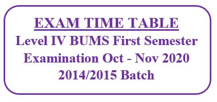 Revised EXAM TIME TABLE: Level IV BUMS First Semester Examination Oct – Nov 2020 2014/2015 Batch