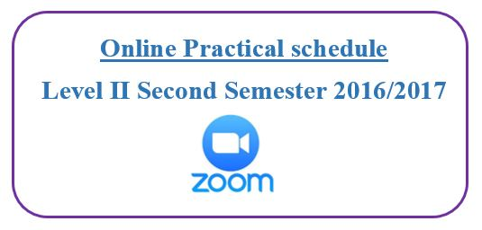 Online Practical schedule for Level II Second Semester (2016/2017)