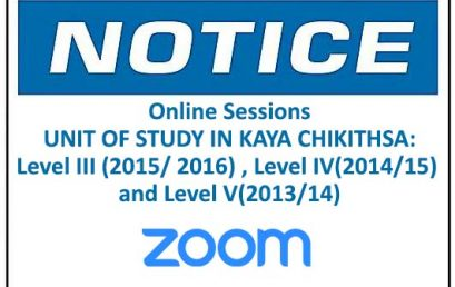 Online Sessions: UNIT OF STUDY IN KAYA CHIKITHSA:Level III (2015/ 2016) , Level IV(2014/15) and Level V(2013/14)