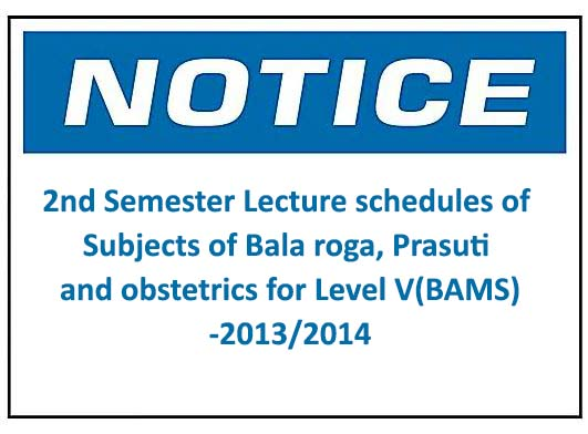 Notice: 2nd Semester Lecture schedules of Subjects of Bala roga, Prasuti and obstetrics for Level V(BAMS)-2013/2014