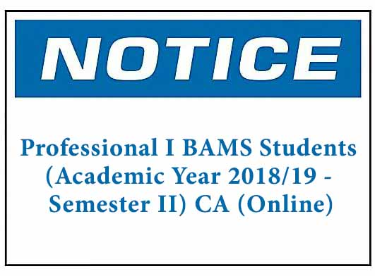 Notice : Professional I BAMS Students (Academic Year 2018/19 – Semester II) CA (Online)