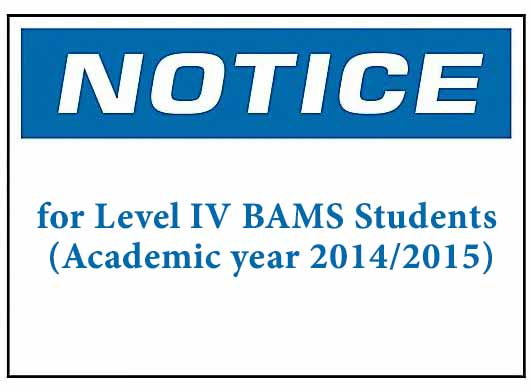 NOTICE : for Level IV BAMS Students (Academic year 2014/2015)