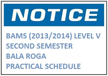BAMS (2013/2014) LEVEL V SECOND SEMESTER BALA ROGA PRACTICAL SCHEDULE