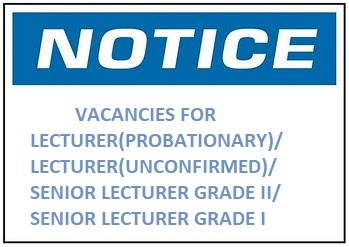 VACANCIES FOR LECTURER(PROBATIONARY)/ LECTURER(UNCONFIRMED)/ SENIOR LECTURER GRADE II/SENIOR LECTURER GRADE I
