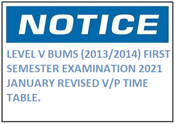 LEVEL V BUMS(2013/2014)FIRST SEMESTER EXAMINATION 2021 JANUARY REVISED V/P TIME TABLE