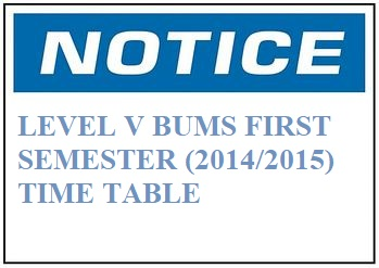 LEVEL V BUMS FIRST SEMESTER (2014/2015) TIME TABLE