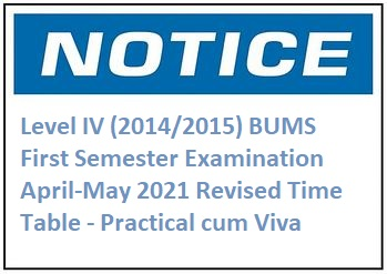 Level IV (2014/2015) BUMS First Semester Examination April-May 2021 Revised Time Table – Practical cum Viva