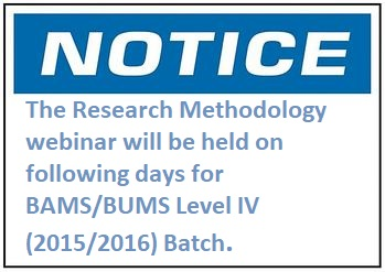 The Research Methodology webinar will be held on following days for BAMS/BUMS Level IV (2015/2016) Batch.