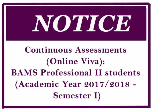 Continuous Assessments (Online Viva): BAMS Professional II students (Academic Year 2017/2018 – Semester I)
