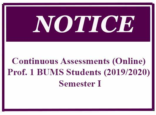 NOTICE :Continuous Assessments (Online) Prof. 1 BUMS Students (2019/2020) – Semester I